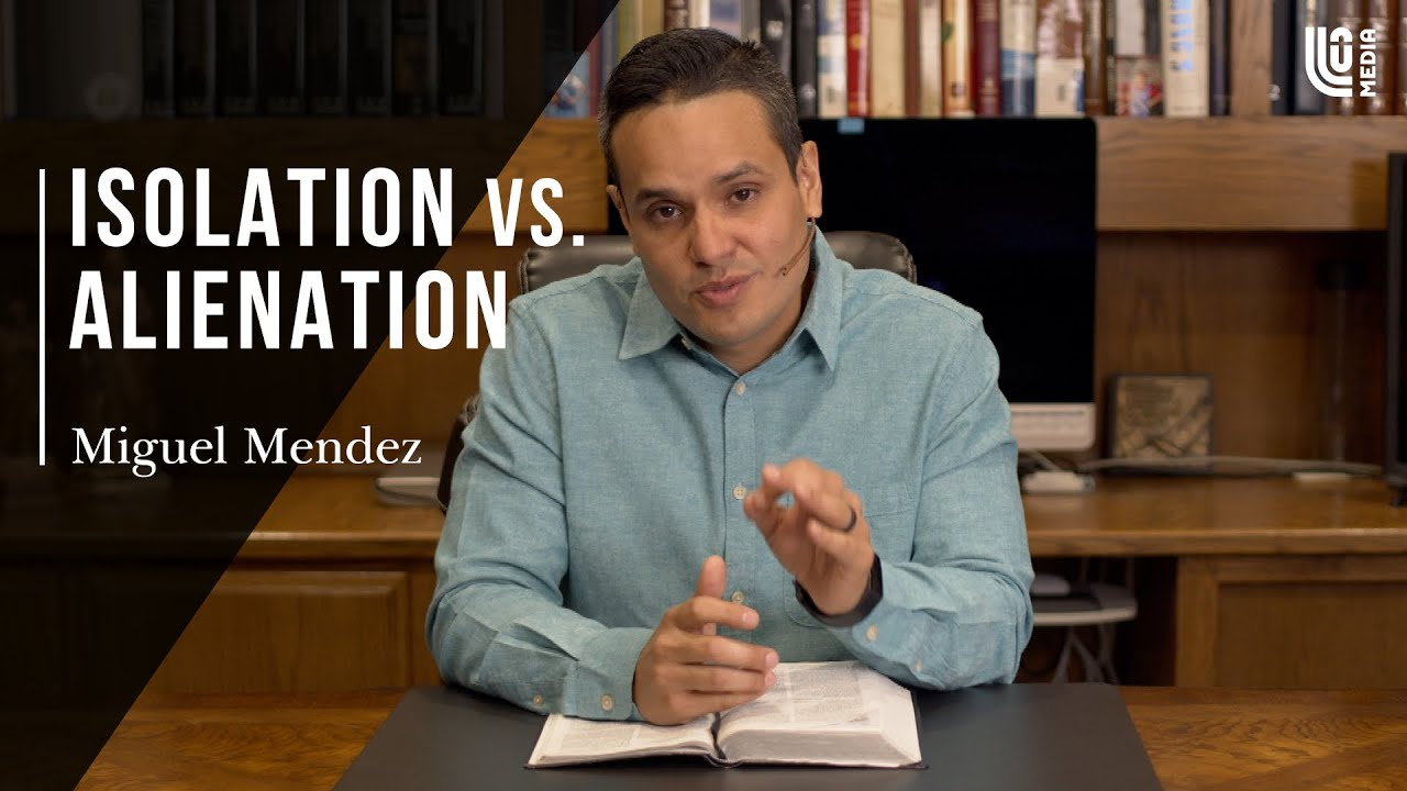 Isolation vs. Alienation | Miguel Mendez 5-2-20