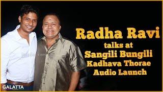 Radha Ravi talks at Sangili Bungili Kadhava Thorae Audio Launch