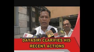 Dayasiri clarifies his recent actions