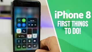iPhone 8 - First 8 Things To Do!