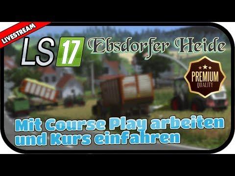 LS17 Ebsdorfer Heide V2 - Mit Course Play arbeiten und Kurs einfahren #002 ★ Farming Simulator 17