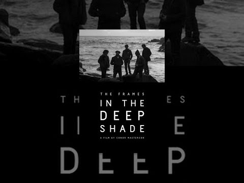 The Frames. In the Deep Shade