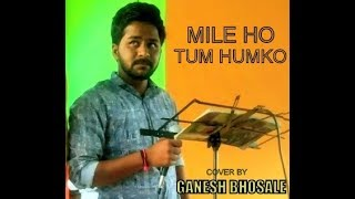 MILE HO TUM HUMKO I PERFORMANCE  COVER BY GANESH BHOSALE I FEVER I TONY KAKKAR I