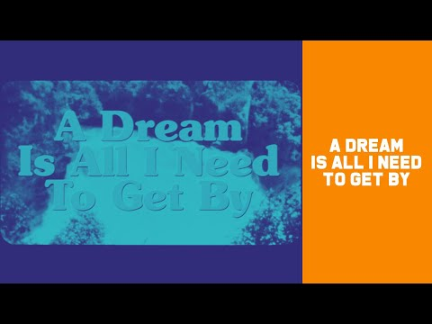 A Dream Is All I Need To Get By (Lyric Video)