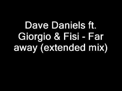 Dave Daniels ft. Giorgio & Fisi - Far away (extended mix)