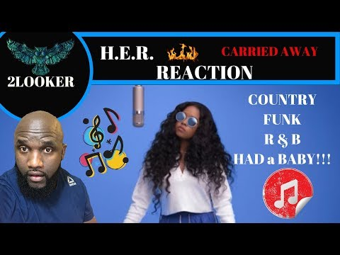 H.E.R.-Carried Away -2Looker Reaction