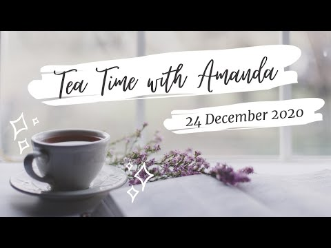 Christmas Eve Tea Time with Amanda {24 December 2020}