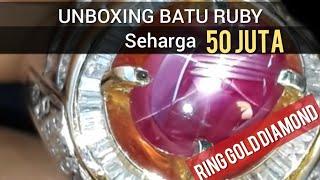 "UNBOXING BATU RUBY HARGA 50 JUTA ""RING GOLD DIAMOND"""