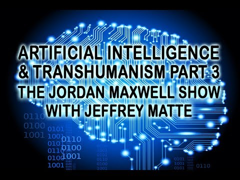 Artificial Intelligence & Trans-Humanism Part 3: The Jordan Maxwell Show With Jeffrey Matte 4/15/17