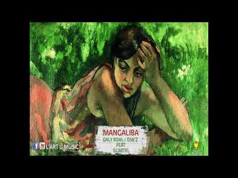 MANGALIBA (GALY ROAL / DSK'Z FEAT SCARTEL
