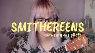 Smithereens - twenty one pilots (ukulele cover)
