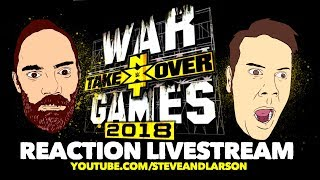 NXT Takeover: War Games Live Reaction Stream w/Steve and Larson