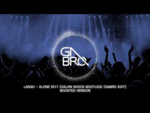 LASGO  Alone 2017 Calvin Shock Bootleg GABRO EDIT