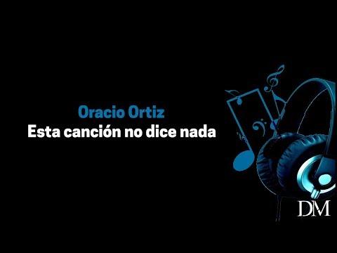 Oracio Ortiz - Esta canción no dice nada (video lyrics)