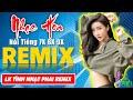 LK TÌNH NHẠT PHAI REMIX - Tuyệt Đỉnh Nhạc Hoa Lời Việt REMIX - LK Nhạc Trẻ Xưa REMIX Gây Nghiện