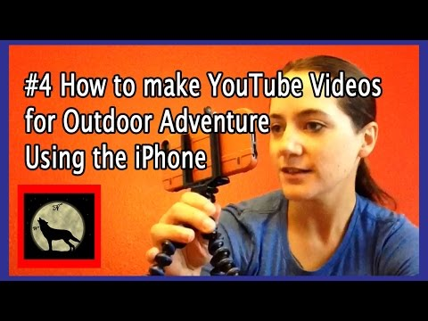 #4 Using The IPhone Feat. Armed Rogue - How To Make YouTube Videos For Outdoor Adventure
