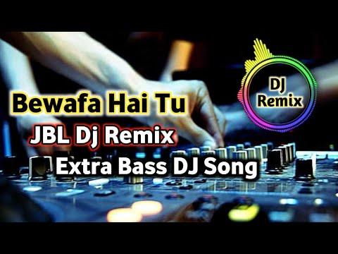 Bewafa Hai Tu DjRemix Song 2018 / Hindi Bewafa Song / Exra Bass Dj Song