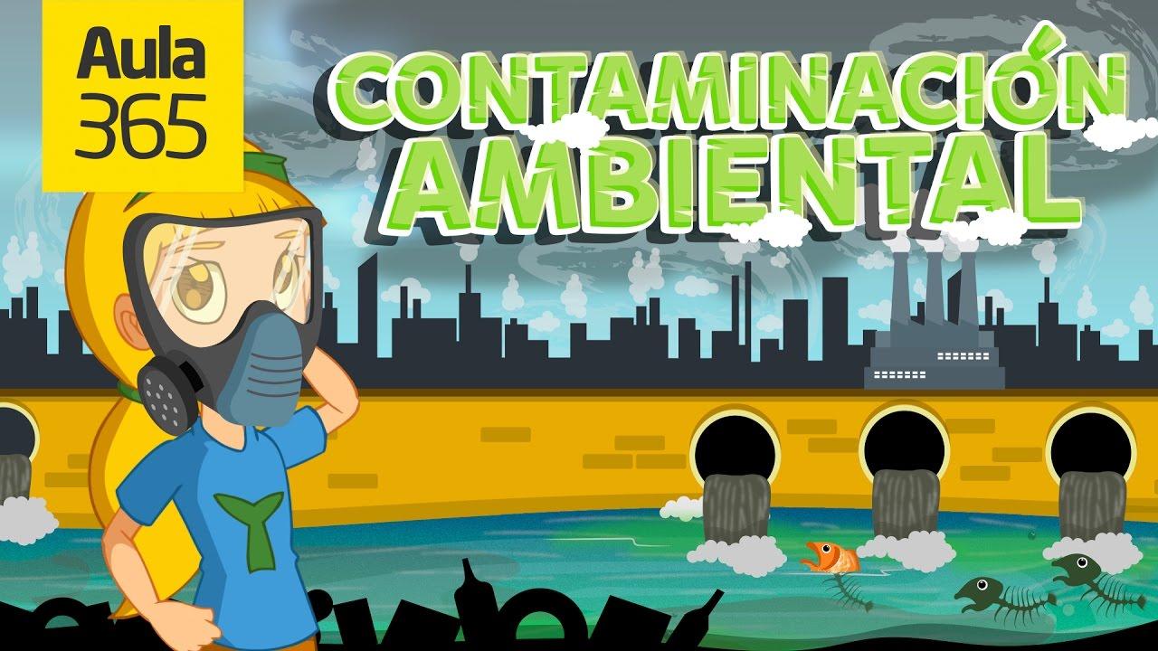 Qué Es La Contaminación Ambiental Videos Educativos Para Niños