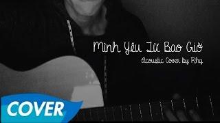 Mình Yêu Từ Bao Giờ - Acoustic Cover by Rhy (OST Em Là Bà Nội Của Anh)