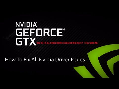 How To Fix ALL Nvidia Driver Issues (October 2017 - Still Working)
