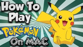 How To - Play Pokemon On MAC 100% WORKING 2018