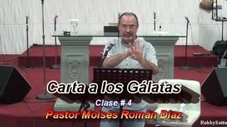 Carta a los Gálatas clase # 4   ---  Pastor Moisés Román Díaz