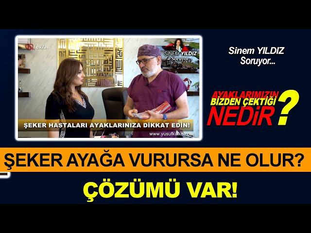 SİNEM YILDIZ SORUYOR. ŞEKER HASTALARI AYAĞINIZA DİKKAT! | Prof. Dr. Yusuf KALKO