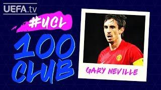 GARY NEVILLE: #UCL 100 CLUB