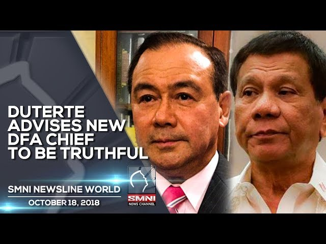 DUTERTE ADVISES NEW DFA CHIEF TO BE TRUTHFUL SMNI NEWSLINEWORLD