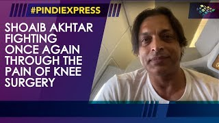 Shoaib Akhtar | Fighting Once Again | Painful Knee Surgery | Pindi Express News