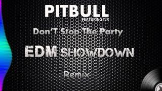 Pitbull feat. TJR. - Don't Stop The Party (EDM Showdown Remix)