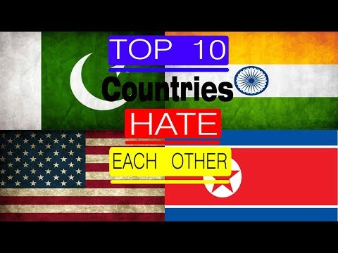 Top 10 Countries That Hate Each Other Most ( Part 1 )