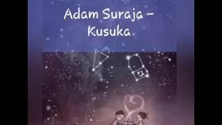 Download lagu Adam Suraja - Kusuka (lirik video animasi)