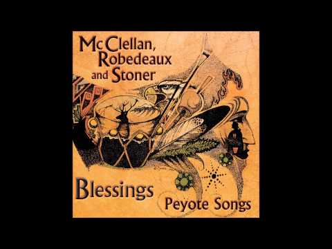 McClellan, Robedeaux and Stoner - Blessings - Healing Song sung in Sac & Fox