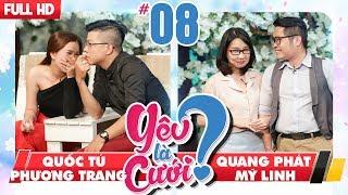 YÊU LÀ CƯỚI? | YLC #8 UNCUT | Quốc Tú - Phương Trang | Quang Phát - Mỹ Linh | 091217 💙