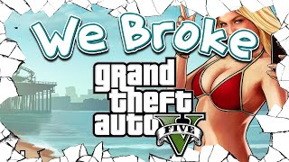 We Broke Grand Theft Auto 5