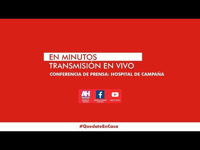 COVID-19: CONFERENCIA DE PRENSA HOSPITAL DE CAMPAÑA