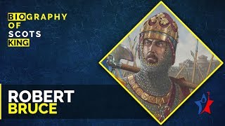 Robert The Bruce Biography - King of Scots