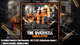 Forbidden Society & Dub Elements - SET IT OFF ( Hallucinator Remix )  [FSRECS OVERKILL COMPILATION ]