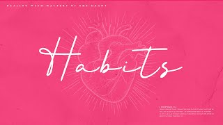Habits // Relationships & God's Intentions For Them // 02.24.2021