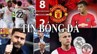 TIN BÓNG ĐÁ - CHUYỂN NHƯỢNG 2020 - 15/08 : MU mua xong tiền đạo,Bayern thắng Barca,Setien bị sa thải