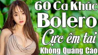 60 Bài Bolero Xưa Cực Sướng Tai KHÔNG QUẢNG CÁO - Lk Nhạc Sến Ngủ Dành Cho Phòng Trà, Cà Phê
