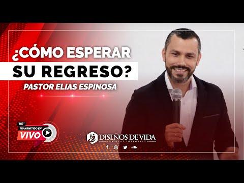 ⭕ ¿Cómo ESPERAR Su REGRESO? La SEGUNDA Venida De JESÚS - Elias Espinosa | Prédicas Cristianas