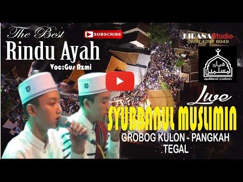 SYUBBANUL MUSLIMIN LIVE TEGAL - RINDU AYAH
