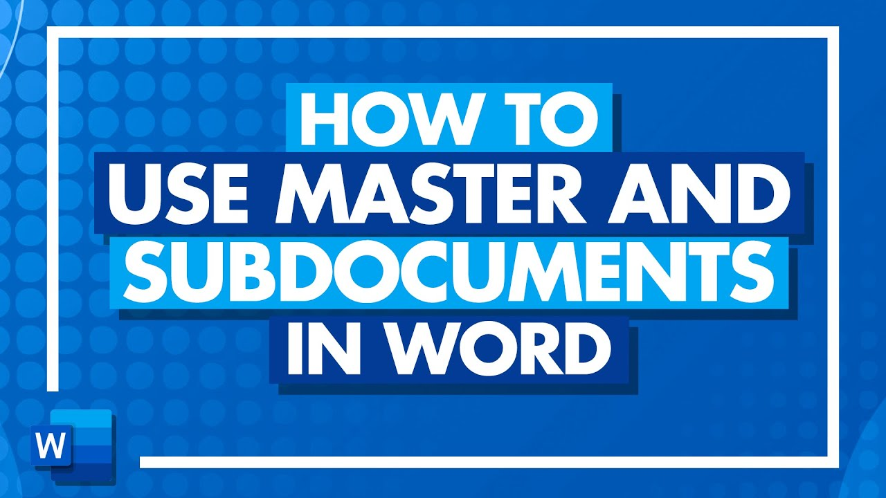 How to Use Master and Subdocuments in Microsoft Word