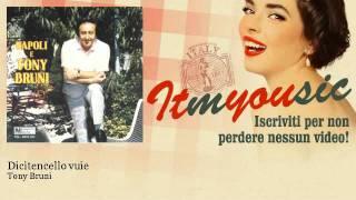 Tony Bruni - Dicitencello vuie - ITmYOUsic