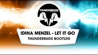 Idina Menzel - Let it go (Thunderbuds Bootleg) [FREE DOWNLOAD]