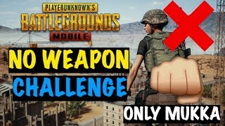 No Weapon Challenge (ONLY MUKKA) PUBG Mobile | Live Insaan