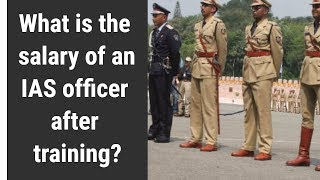 What is the salary of an IAS officer after training?