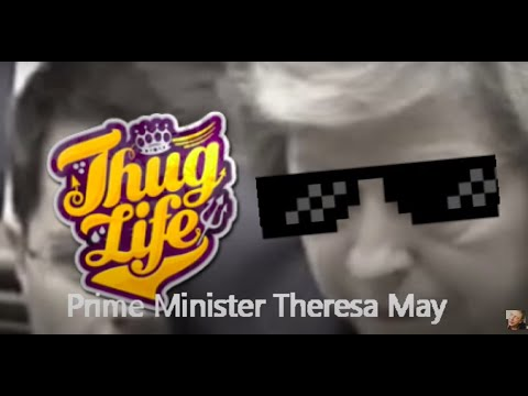 This is Prime Minister Theresa May Thug Life